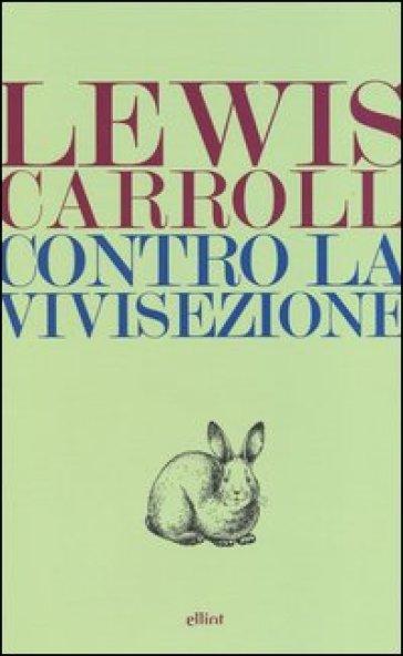 Contro la vivisezione - Lewis Carroll  