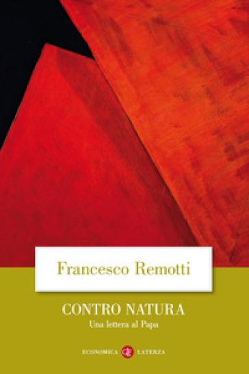 Contro natura. Una lettera al papa - Francesco Remotti |