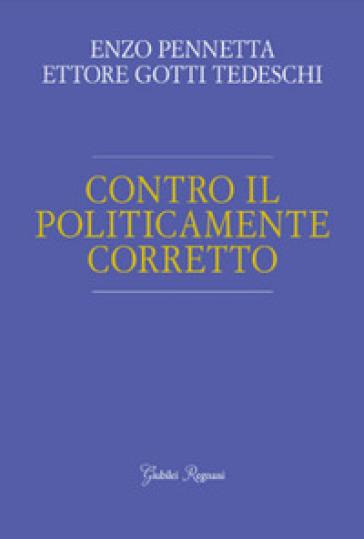 Contro il politicamente corretto - Enzo Pennetta |