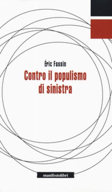 Contro il populismo di sinistra - Eric Fassin |