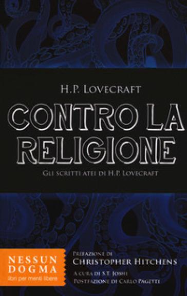 Contro la religione. Gli scritti atei di H. P. Lovecraft - Howard Phillips Lovecraft |