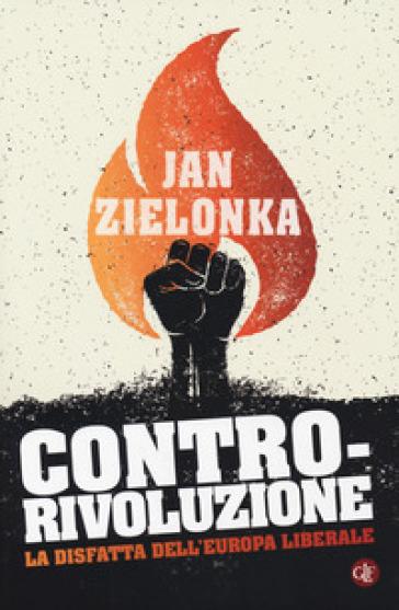 Contro-rivoluzione. La sfida all'Europa liberale - Jan Zielonka | Ericsfund.org
