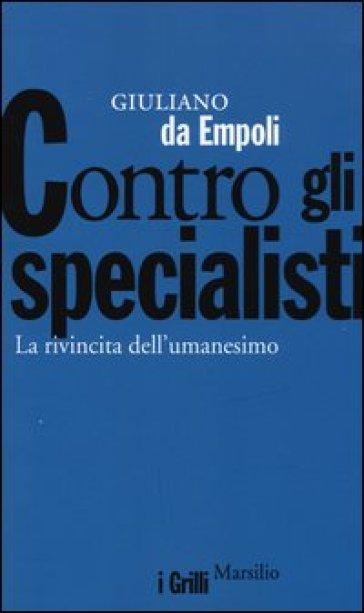 Contro gli specialisti. La rivincita dell'umanesimo - Giuliano Da Empoli pdf epub