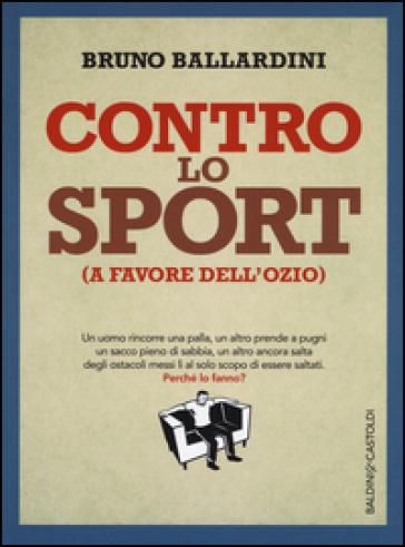 Contro lo sport (a favore dell'ozio) - Bruno Ballardini |