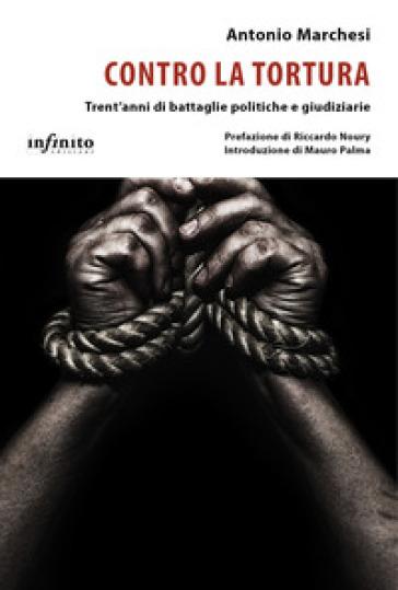 Contro la tortura. Trent'anni di battaglie politiche e giudiziarie - Antonio Marchesi |