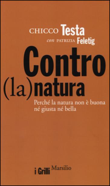 Contro(la)natura. Perché la natura non è buona né giusta né bella - Chicco Testa pdf epub