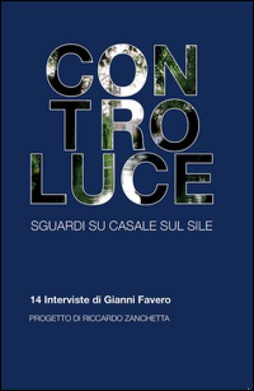 Controluce. Sguardi su Casale sul Sile. 14 interviste di Gianni Favero - Gianni Favero | Ericsfund.org