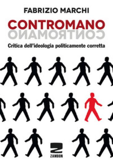 Contromano. Critica dell'ideologia politicamente corretta - Fabrizio Marchi | Rochesterscifianimecon.com
