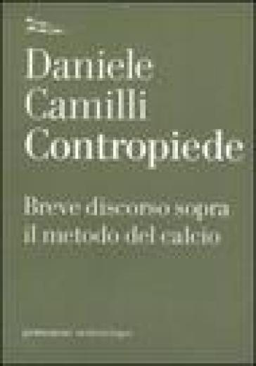 Contropiede. Breve discorso sopra il metodo del calcio - Daniele Camilli | Thecosgala.com