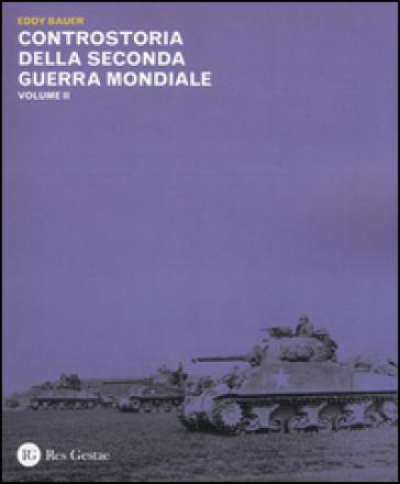 Controstoria della seconda guerra mondiale. 2. - Eddy Bauer |