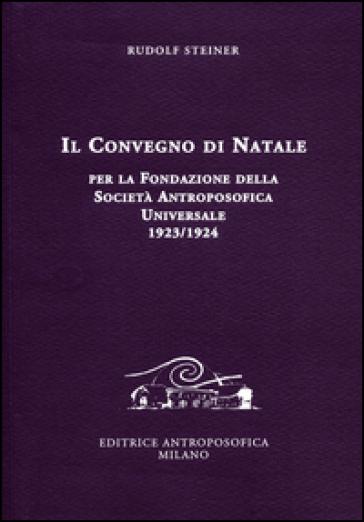 Il Convegno di Natale per la fondazione della Società antroposofica universale 1923-1924 - Rudolph Steiner   Thecosgala.com