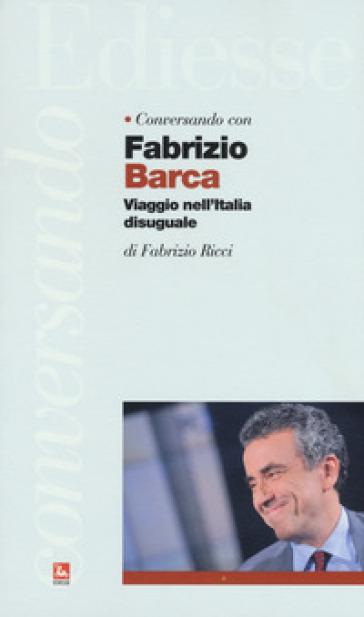 Conversando con Fabrizio Barca. Viaggio nell'Italia ...
