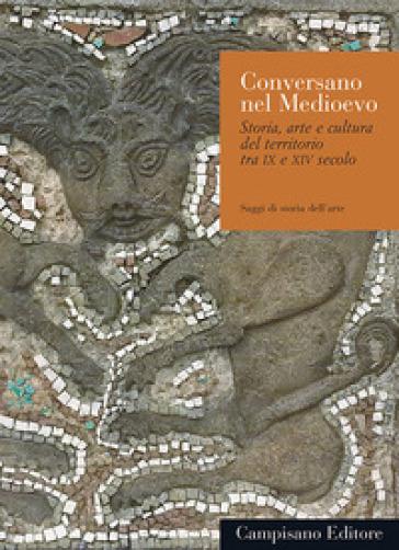 Conversano nel medioevo. Storia, arte e cultura del territorio tra IX e XIV secolo - G. Curzi |
