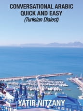 Conversational Arabic Quick and Easy: Tunisian Dialect