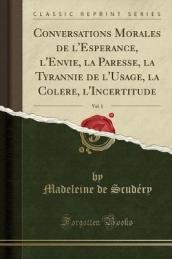 Conversations Morales de l Esperance, l Envie, La Paresse, La Tyrannie de l Usage, La Colere, l Incertitude, Vol. 1 (Classic Reprint)