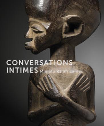 Conversations intimes. Miniatures africaines. Ediz. illustrata - Bérénice Geoffroy-Schneiter |