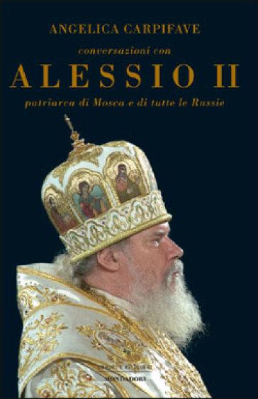 Conversazioni con Alessio II, patriarca di Mosca e di tutte le Russie - Angelica Carpifave pdf epub