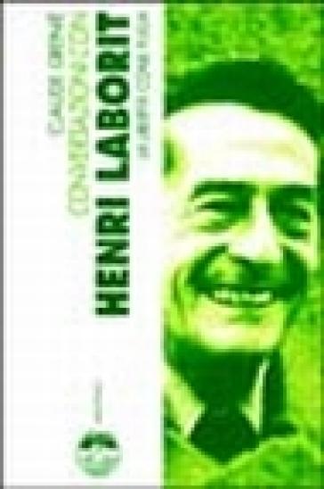 Conversazioni con Henri Laborit. La libertà come fuga - Claude Grenié |
