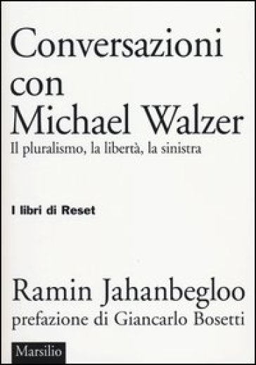 Conversazioni con Michael Walzer. Il pluralismo, la libertà, la sinistra - Ramin Jahanbegloo  