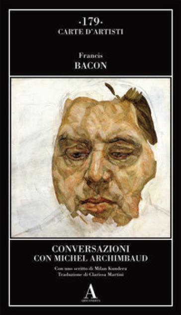 Conversazioni con Michel Archimbaud - Francis Bacon | Ericsfund.org