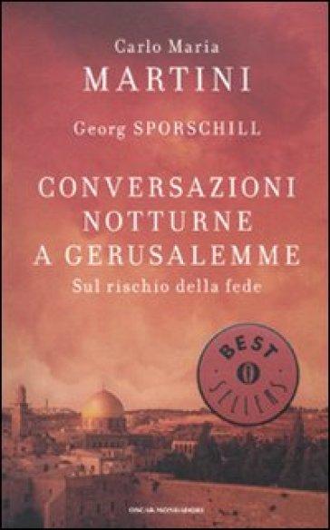 Conversazioni notturne a Gerusalemme. Sul rischio della fede - Carlo Maria Martini |