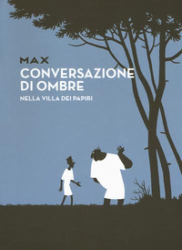 Conversazioni di ombre nella villa dei papiri - Max  