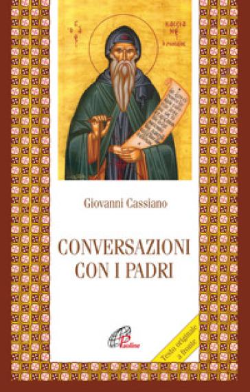 Conversazioni con i padri. Testo latino a fronte - Giovanni Cassiano |