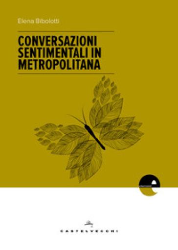 Conversazioni sentimentali in metropolitana - Elena Bibolotti |