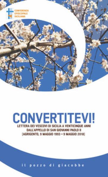 Convertitevi! Lettera dei Vescovi di Sicilia a venticinque anni dall'appello di san Giovanni Paolo II (Agrigento, 9 maggio 1993-9 maggio 2018) - Conferenza episcopale siciliana |