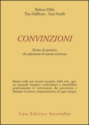 Convinzioni. Forme di pensiero che plasmano la nostra esistenza - Robert B. Dilts |
