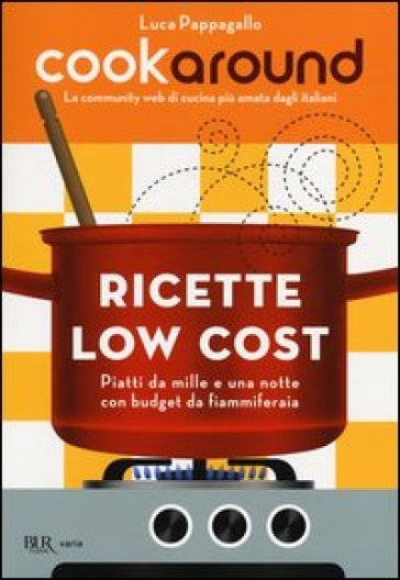 Cookaround. Ricette low cost. Piatti da mille e una notte con budget da fiammiferaia - Luca Pappagallo |