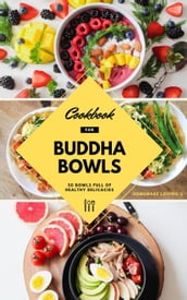 Cookbook For Buddha Bowls: 50 Bowls Full Of Healthy Delicacies