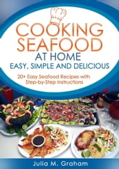 Cooking Seafood at Home: Easy, Simple and Delicious