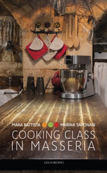 Cooking class in Masseria. Ediz. italiana e inglese - Mara Battista | Rochesterscifianimecon.com