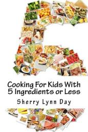 Cooking for Kids with 5 Ingredients or Less