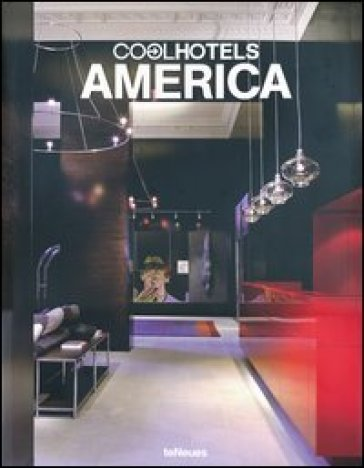 Cool hotels America. Ediz. inglese, tedesca, francese - Jake Townsend | Rochesterscifianimecon.com
