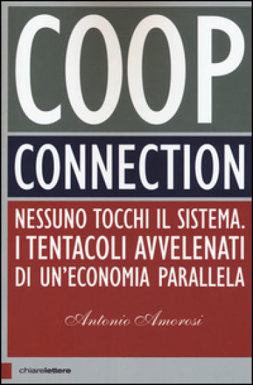 Coop connection. Nessuno tocchi il sistema. I tentacoli avvelenati di un'economia parallela - Antonio Amorosi pdf epub