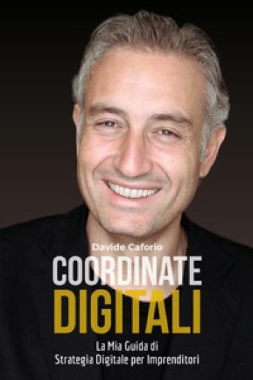 Coordinate digitali: la mia guida di strategia digitale per imprenditori - Davide Caforio  