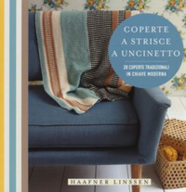 Coperte a strisce a uncinetto. 20 coperte tradizionali in chiave moderna - Linssen Haafner | Jonathanterrington.com