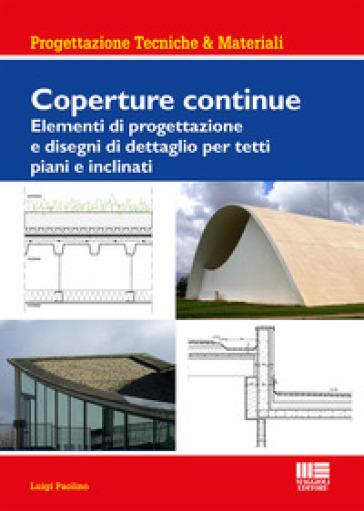 Coperture continue. Elementi di progettazione e disegni di dettaglio per tetti piani e inclinati - Luigi Paolino pdf epub
