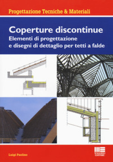 Coperture discontinue. Elementi di progettazione e disegni di dettaglio per tetti e falde - Luigi Paolino |