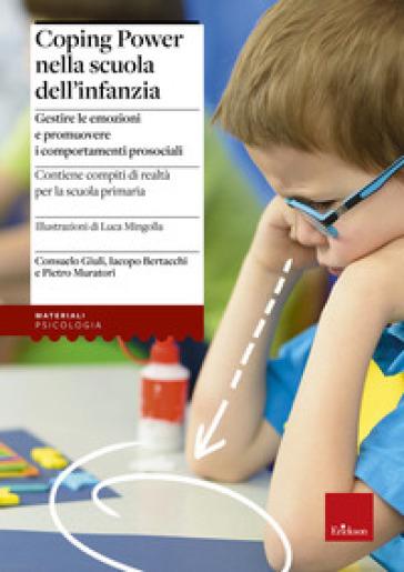 Coping power nella scuola dell'infanzia. Gestire le emozioni e promuovere i comportamenti prosociali - Consuelo Giuli |