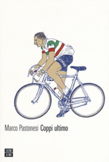 Coppi ultimo - Marco Pastonesi |