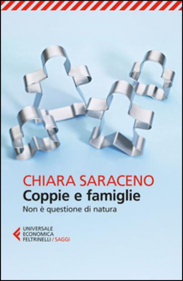 Coppie e famiglie. Non è questione di natura - Chiara Saraceno | Thecosgala.com