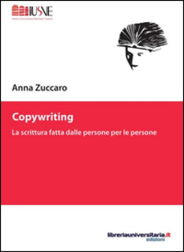 Copywriting. La scrittura fatta dalle persone per le persone - Anna Zuccaro pdf epub