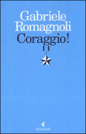 Coraggio! - Gabriele Romagnoli |