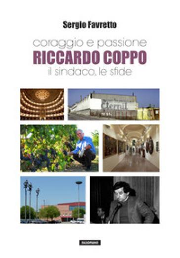 Coraggio e passione. Riccardo Coppo il sindaco, le sfide - Sergio Favretto | Kritjur.org