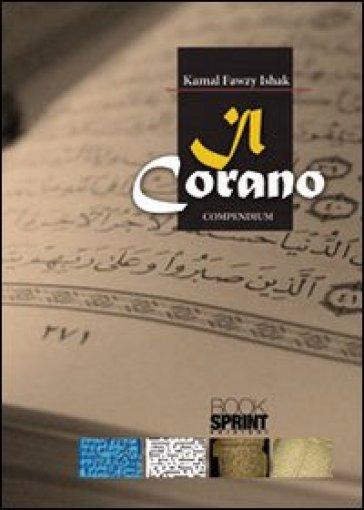 Il Corano. Compendium. Storia critica - Kamal Fawzy Ishak |