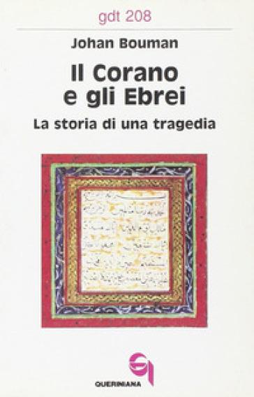 Il Corano e gli ebrei. La storia di una tragedia - Johan Bouman | Jonathanterrington.com