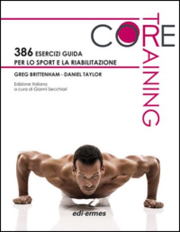 Core training. 386 esercizi guida per lo sport e la riabilitazione - Greg Brittenham |